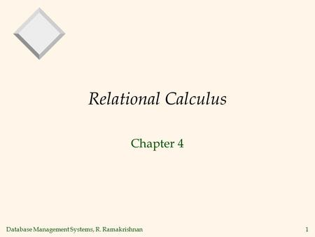 Database Management Systems, R. Ramakrishnan1 Relational Calculus Chapter 4.