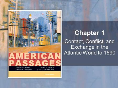 Contact, Conflict, and Exchange in the Atlantic World to 1590 Chapter 1.