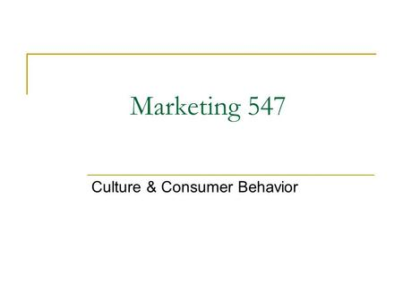 Marketing 547 Culture & Consumer Behavior. What is Culture?  Set of ideas, values, artifacts and other meaningful symbols that help individuals communicate,