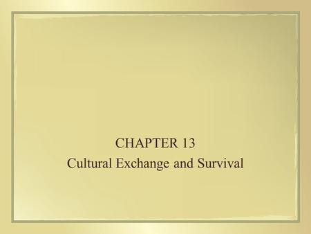 CHAPTER 13 Cultural Exchange and Survival. Contact and domination –Acculturation –Westernization – influence of Western expansion on other societies –Destruction,