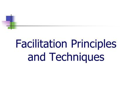 Facilitation Principles and Techniques. 2 The Inside Facilitator Authorized by the Project Champion Invites project team members Announces the facilitator.