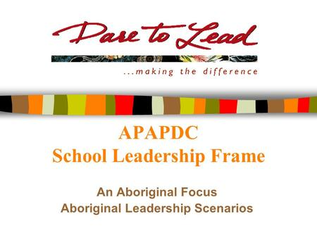 APAPDC School Leadership Frame An Aboriginal Focus Aboriginal Leadership Scenarios.