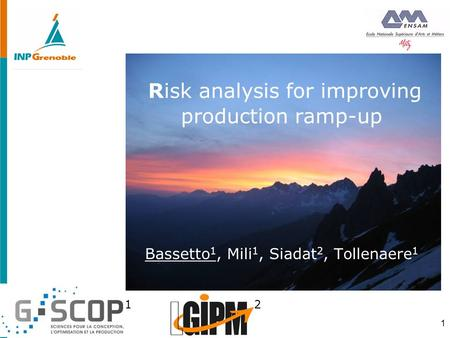 1 Risk analysis for improving production ramp-up Bassetto 1, Mili 1, Siadat 2, Tollenaere 1 2 1.