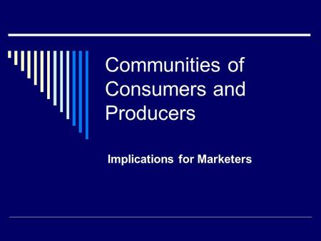 Communities of Consumers and Producers Implications for Marketers.