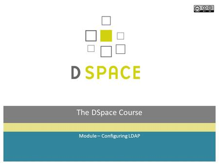 The DSpace Course Module – Configuring LDAP. Module objectives  By the end of this module you will:  Understand how DSpace uses LDAP for authentication.