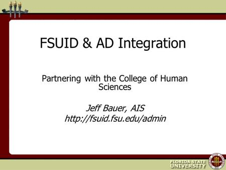 FSUID & AD Integration Partnering with the College of Human Sciences Jeff Bauer, AIS