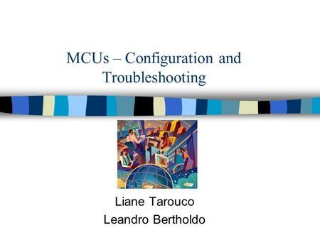 MCUs – Configuration and Troubleshooting Liane Tarouco Leandro Bertholdo.