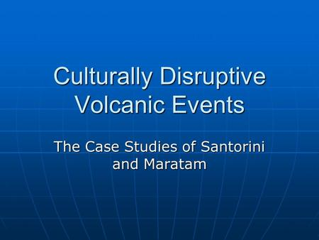 Culturally Disruptive Volcanic Events The Case Studies of Santorini and Maratam.