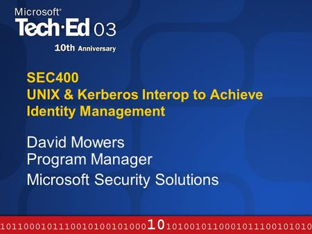 SEC400 UNIX & Kerberos Interop to Achieve Identity Management David Mowers Program Manager Microsoft Security Solutions.