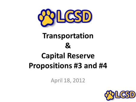 Transportation & Capital Reserve Propositions #3 and #4 April 18, 2012.