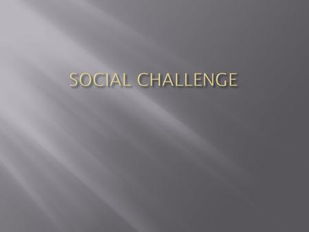 The next unit will focus on the following topic of Social Challenges. Social challenges which will be studied include: Prejudice and Discrimination Health.
