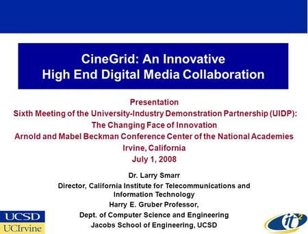 CineGrid: An Innovative High End Digital Media Collaboration Presentation Sixth Meeting of the University-Industry Demonstration Partnership (UIDP): The.