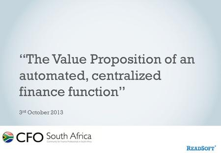 """The Value Proposition of an automated, centralized finance function"" 3 rd October 2013."