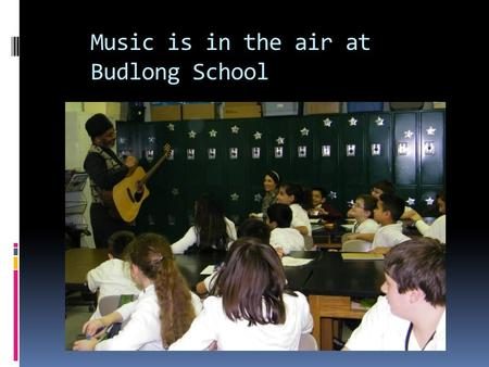 Music is in the air at Budlong School. Mrs. Perrin's 6 th grade listens to Stann's music.