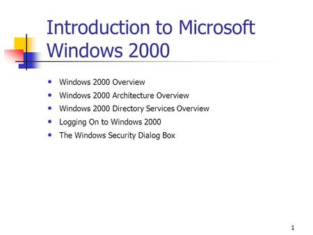 1 Introduction to Microsoft Windows 2000 Windows 2000 Overview Windows 2000 Architecture Overview Windows 2000 Directory Services Overview Logging On to.
