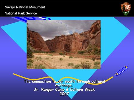 The connection to our youth through cultural exchange. Jr. Ranger Camp & Culture Week 2007 Navajo National Monument National Park Service.