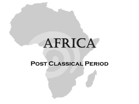 Africa Post Classical Period. The Sahara: to 600 Pre- Post Classical Age long history of sporadic encounters for more than 1000 years. Site of Innovation:
