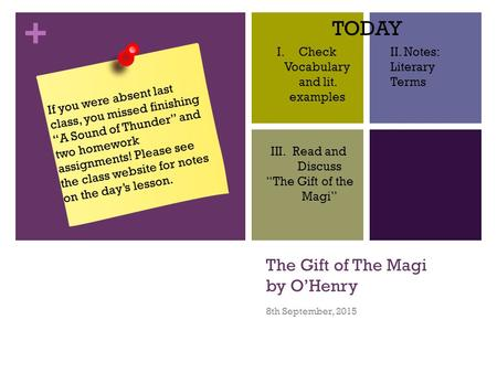 "+ The Gift of The Magi by O'Henry 8th September, 2015 If you were absent last class, you missed finishing ""A Sound of Thunder"" and two homework assignments!"