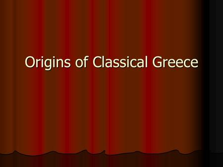 Origins of Classical Greece. Mycenaean Civilization Indo-Europeans Indo-Europeans Arrive in 2000 BCE (traders) Arrive in 2000 BCE (traders) Hellenic Culture.
