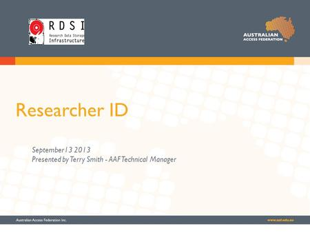 Researcher ID September13 2013 Presented by Terry Smith - AAF Technical Manager.