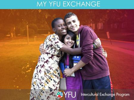 MY YFU EXCHANGE. Insert picture of country flag My Exchange I AM STUDYING IN THE U.S. FOR (INSERT HOW LONG) My Country is > Miles Away YFU offers summer,