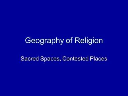 Geography of Religion Sacred Spaces, Contested Places.