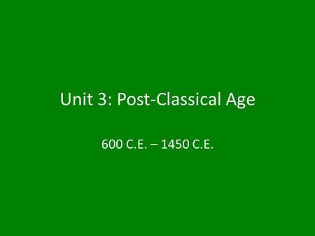 Unit 3: Post-Classical Age 600 C.E. – 1450 C.E.. Tabs 3.1 Communication & Exchange Networks 3.2 State Forms & Interactions 3.3 Increased Productive Capacity.