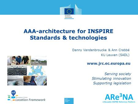 Www.jrc.ec.europa.eu Serving society Stimulating innovation Supporting legislation Danny Vandenbroucke & Ann Crabbé KU Leuven (SADL) AAA-architecture for.