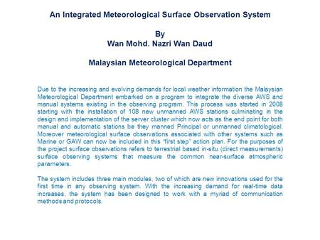 An Integrated Meteorological Surface Observation System By Wan Mohd. Nazri Wan Daud Malaysian Meteorological Department Due to the increasing and evolving.