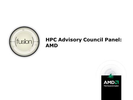 HPC Advisory Council Panel: AMD. 2 | Oak Ridge National Labs (ORNL) Briefing | 2/25/2009 | Confidential AMD HPC Strategy Deliver industry-leading solutions.