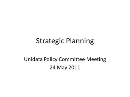Strategic Planning Unidata Policy Committee Meeting 24 May 2011.