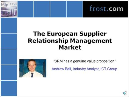 "The European Supplier Relationship Management Market ""SRM has a genuine value proposition"" Andrew Ball, Industry Analyst, ICT Group."