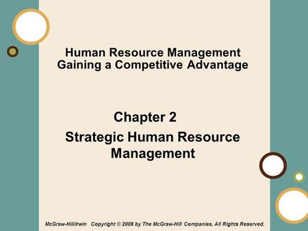 1-1 Human Resource Management Gaining a Competitive Advantage Chapter 2 Strategic Human Resource Management McGraw-Hill/Irwin Copyright © 2008 by The McGraw-Hill.