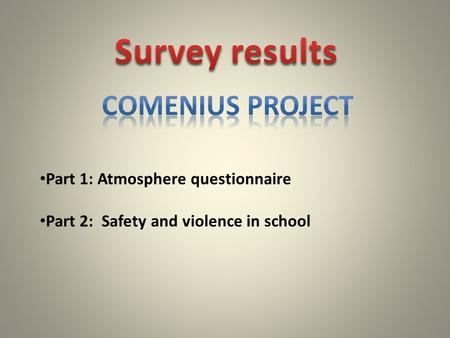 Part 1: Atmosphere questionnaire Part 2: Safety and violence in school.