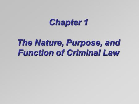Chapter 1 The Nature, Purpose, and Function of Criminal Law.