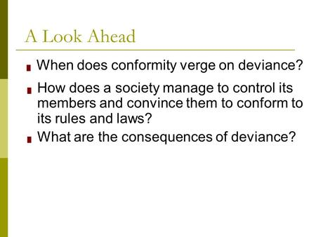 A Look Ahead When does conformity verge on deviance?
