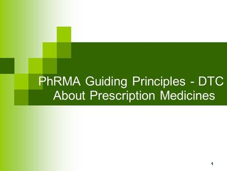 1 PhRMA Guiding Principles - DTC About Prescription Medicines.