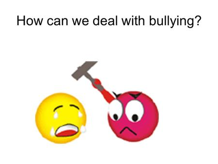 How can we deal with bullying?. Pre-reading Have you ever been bullied? How did you deal with it if so? Did you tell others after the bullying?
