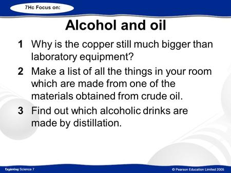 Alcohol and oil 1Why is the copper still much bigger than laboratory equipment? 2Make a list of all the things in your room which are made from one of.