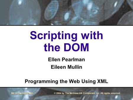 McGraw-Hill/Irwin © 2004 by The McGraw-Hill Companies, Inc. All rights reserved. Scripting with the DOM Ellen Pearlman Eileen Mullin Programming the Web.