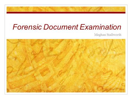 Forensic Document Examination Meghan Stallworth. What is it? Forensic Document Examination is the study of documents. It is a way of finding the authenticity.