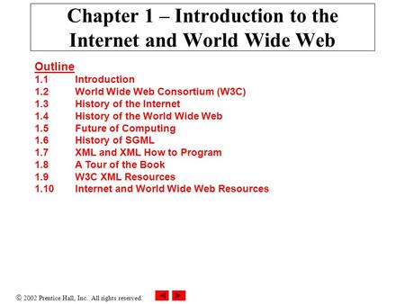  2002 Prentice Hall, Inc. All rights reserved. Chapter 1 – Introduction to the Internet and World Wide Web Outline 1.1Introduction 1.2World Wide Web Consortium.