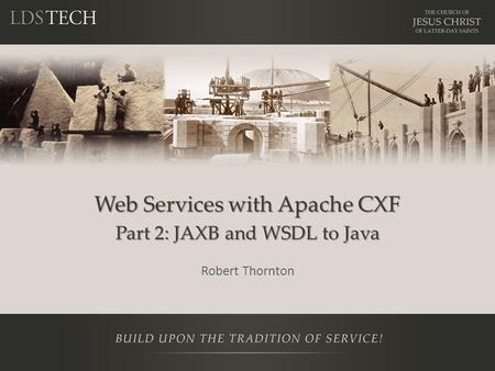 Web Services with Apache CXF Part 2: JAXB and WSDL to Java Robert Thornton.