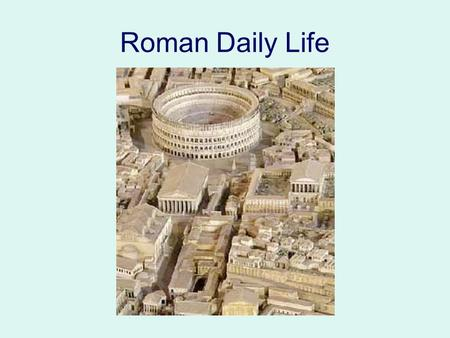 Roman Daily Life. Roman Citizens Only men were citizens At first, only people living in Rome could be citizens As the empire grew, people outside Rome.