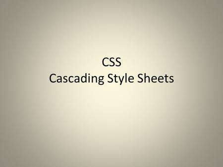 CSS Cascading Style Sheets. CSS Advantages Greater typography and page layout control Style is separate from structure Styles can be stored in a separate.