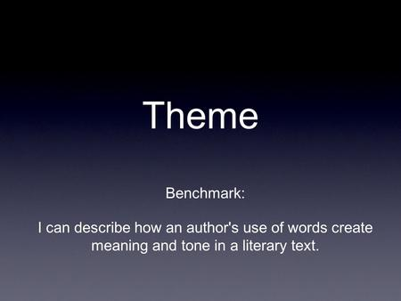 Theme Benchmark: I can describe how an author's use of words create meaning and tone in a literary text.