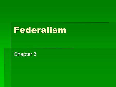 Federalism Chapter 3. What is Federalism?  A way to organize a nation so that 2 or more levels of government have formal authority over the same land.