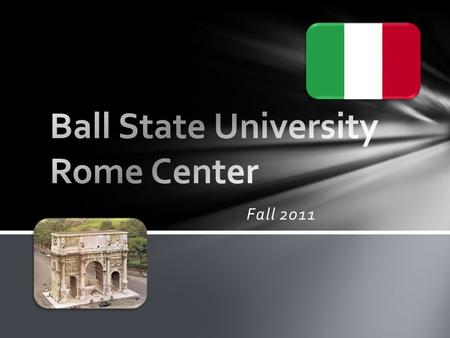 Fall 2011.  designed for Honors College students or students with Honors College credentials  a full semester program in Rome in Fall 2011  hosted.