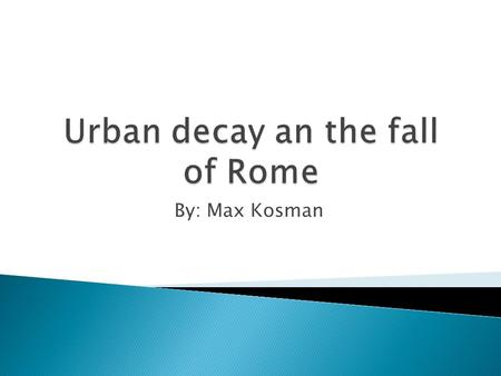 By: Max Kosman.  Urban decay is the process whereby a previously functioning city, or part of a city, falls into disrepair and decrepitude (means a state.