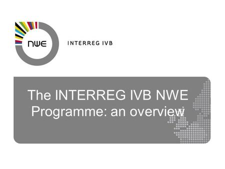 The INTERREG IVB NWE Programme: an overview. The Lisbon Agenda (Strategy-2020) EU's blueprint for competiveness and sustainable growth Lisbon StrategyCohesion.